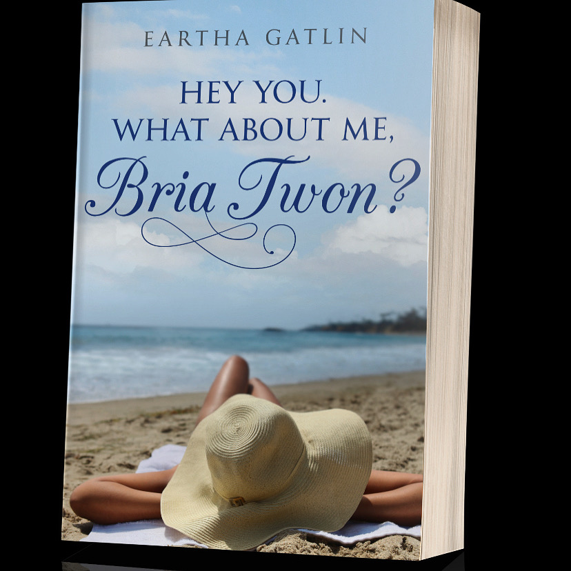 Eartha Gatlin Launches Second Bria Twon Book HEY YOU. WHAT ABOUT ME, BRIA TWON? on Amazon and Barnes & Noble 6