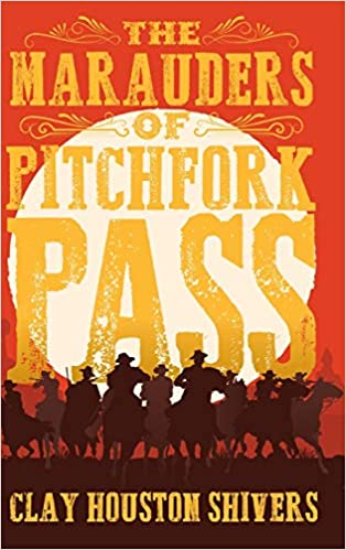 Clay Houston Shivers Releases New Historical Western – The Marauders Of Pitchfork Pass 3